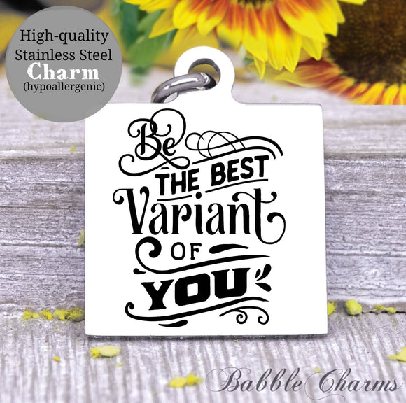 Be the best variant of you, be the best you, be the best, be you charm, Steel charm 20mm very high quality..Perfect for DIY projects