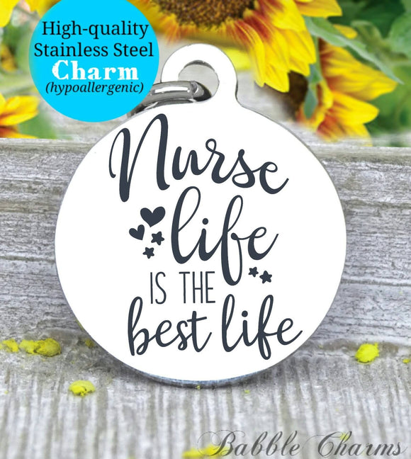 Nurse life is the best life, nurse life, nurse, nurse charm, Steel charm 20mm very high quality..Perfect for DIY projects