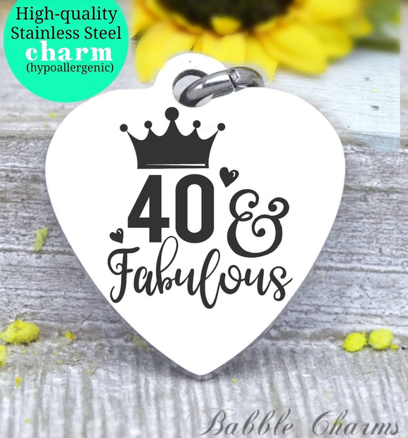 40 and fabulous, 40th birthday, 40 and fab charm, Steel charm 20mm very high quality..Perfect for DIY projects