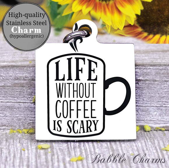 Life without coffee is scary, coffee, coffee charm, charm, Steel charm 20mm very high quality..Perfect for DIY projects