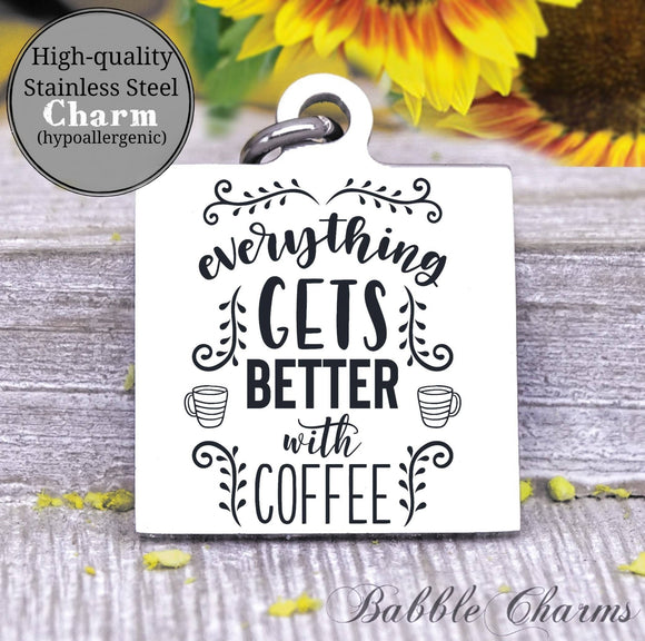 Everything is better with coffee, coffee, coffee charm, charm, Steel charm 20mm very high quality..Perfect for DIY projects
