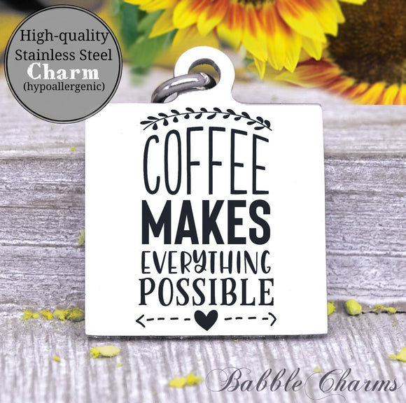 Coffee makes everything possible, coffee, coffee charm, charm, Steel charm 20mm very high quality..Perfect for DIY projects