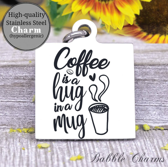 Coffee is a hug in a mug, coffee, coffee charm, charm, Steel charm 20mm very high quality..Perfect for DIY projects