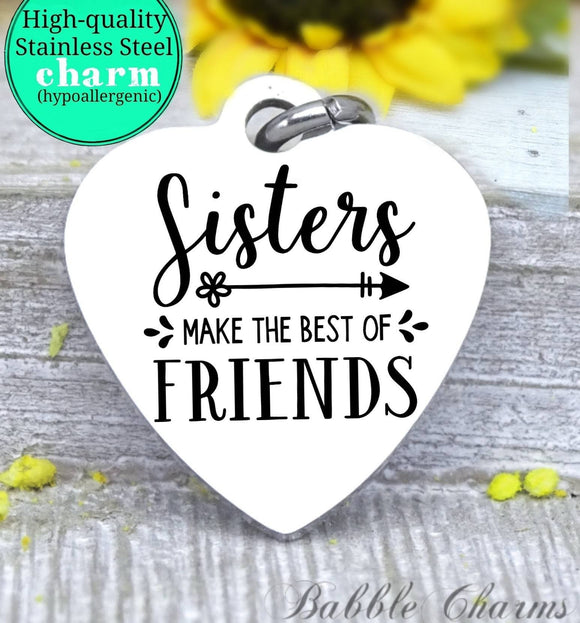 Sisters make the best friends, bow, sisters, sisters charm, charm, Steel charm 20mm very high quality..Perfect for DIY projects