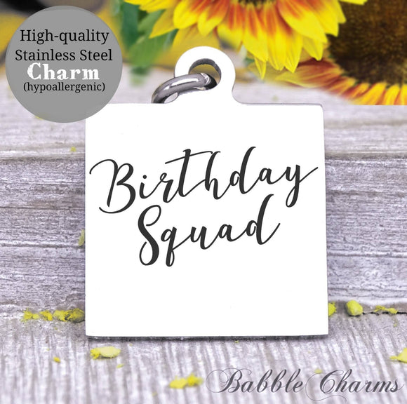 Birthday squad, birthday with friends, Happy birthday, birthday charm, Steel charm 20mm very high quality..Perfect for DIY projects