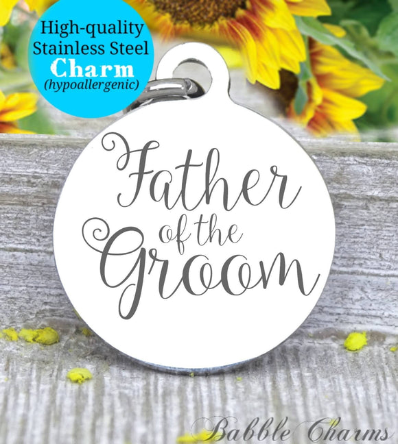 Father of the groom, father of the groom charm, bridal charm, wedding party, Steel charm 20mm very high quality..Perfect for DIY projects