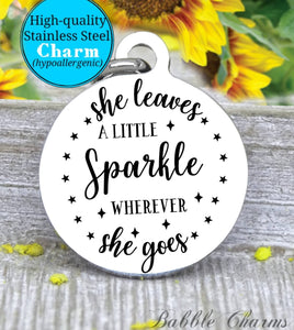 She leaves sparkle everywhere she goes, leave sparkle, sparkle charm, charm, Steel charm 20mm very high quality..Perfect for DIY projects