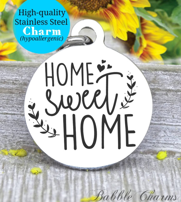 Home sweet home, home, home charm, mom charms, Steel charm 20mm very high quality..Perfect for DIY projects