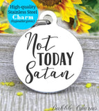 Not today Satan, no Satan, not today Satan charm, Steel charm 20mm very high quality..Perfect for DIY projects