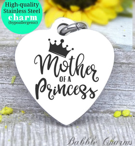 Mother of a Princess, mom, new mom, mom charm, princess charm, Steel charm 20mm very high quality..Perfect for DIY projects