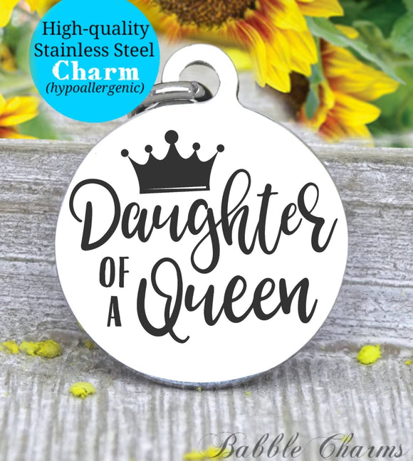 Daughter of a queen, mom, new mom, mom charm, queen charm, Steel charm 20mm very high quality..Perfect for DIY projects