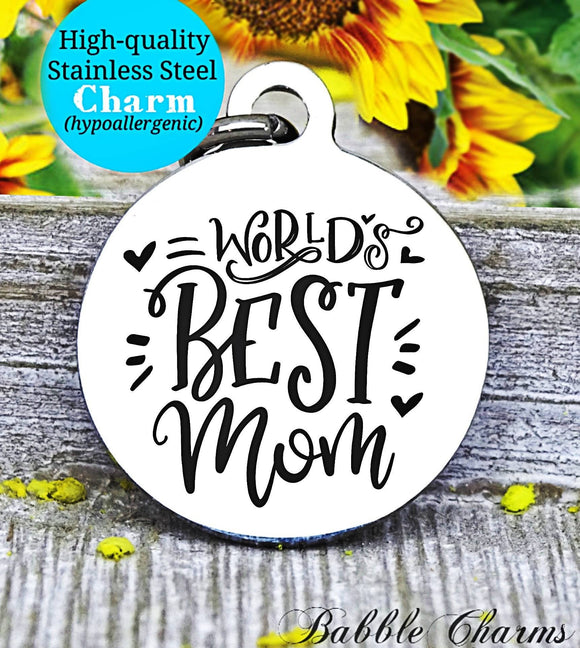 World's best mom, best mom, I love mom, mom charm, Steel charm 20mm very high quality..Perfect for DIY projects