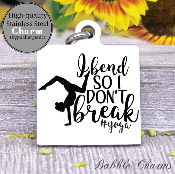 Yoga charm, yoga, I bend so I don't break charm, Steel charm 20mm very high quality..Perfect for DIY projects