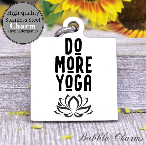Yoga charm, yoga, do more yoga charm, Steel charm 20mm very high quality..Perfect for DIY projects