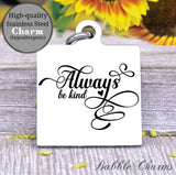 Always be kind, be kind, kindness, kindness charm, Steel charm 20mm very high quality..Perfect for DIY projects