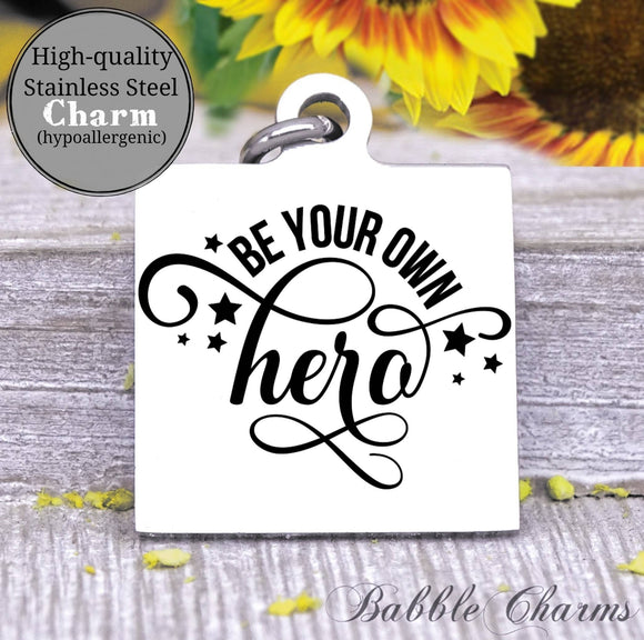 Be your own hero, own hero charm, Steel charm 20mm very high quality..Perfect for DIY projects