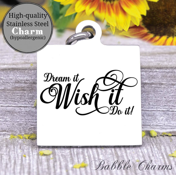Dream it, wish it, do it, dream charm, Steel charm 20mm very high quality..Perfect for DIY projects