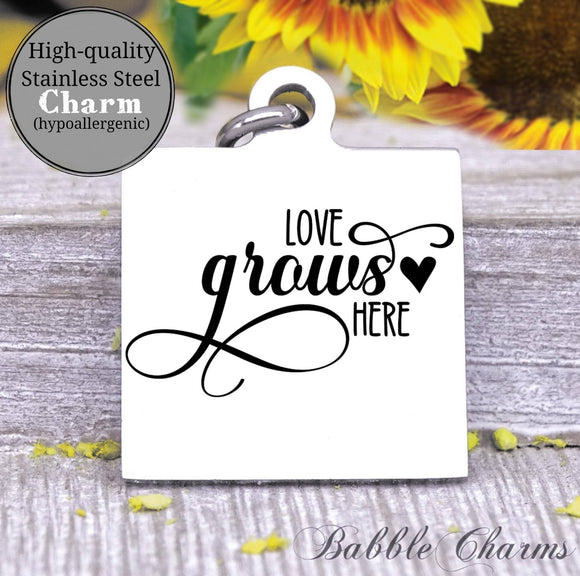 Love grows here, love grows charm, Steel charm 20mm very high quality..Perfect for DIY projects