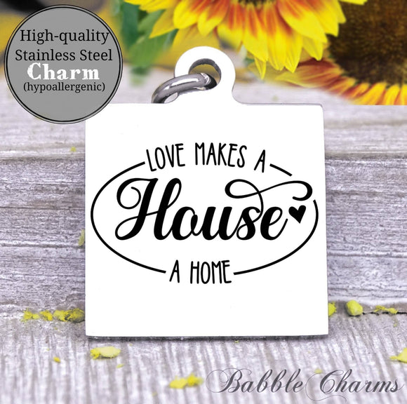 Love makes a house a home, love at home charm, Steel charm 20mm very high quality..Perfect for DIY projects