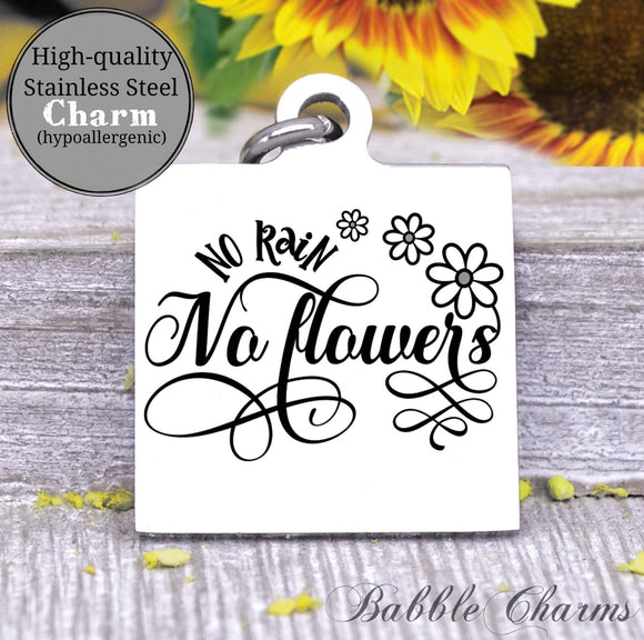 No rain, no flowers, rain, flowers charm, Steel charm 20mm very high quality..Perfect for DIY projects