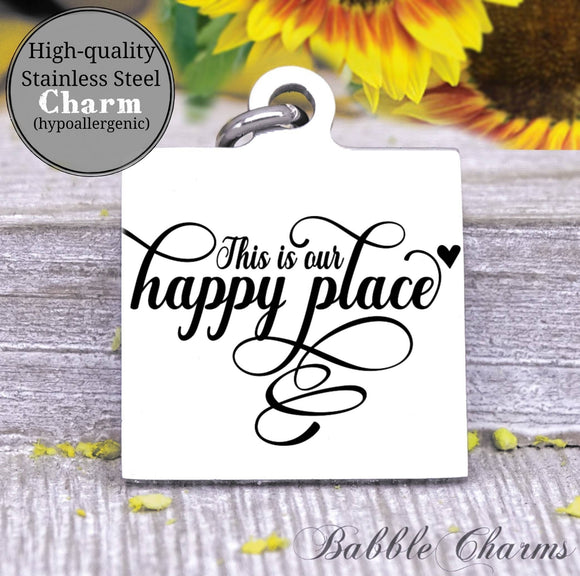 Our happy place, happy place charm, Steel charm 20mm very high quality..Perfect for DIY projects