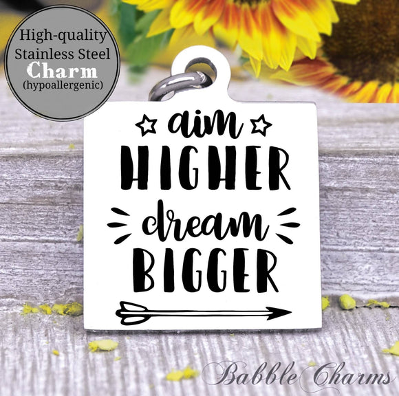 Aim higher, dream bigger, aim high charm, Steel charm 20mm very high quality..Perfect for DIY projects