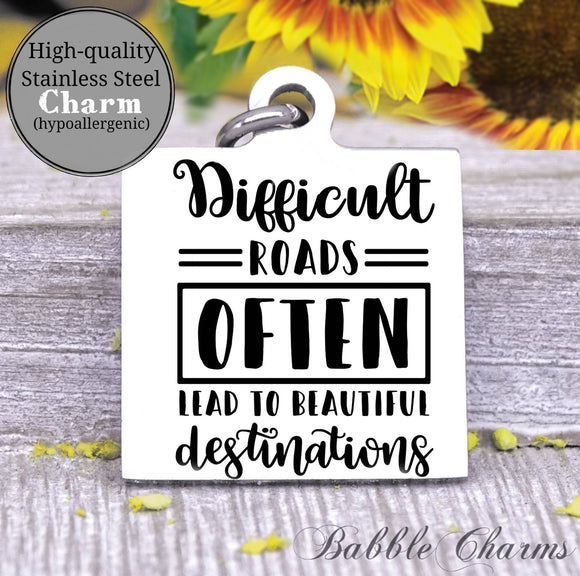 Difficult roads, beautiful destinations, difficult roads charm, Steel charm 20mm very high quality..Perfect for DIY projects