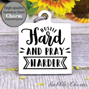 Hustle hard and pray harder, pray often, hustle charm, Steel charm 20mm very high quality..Perfect for DIY projects