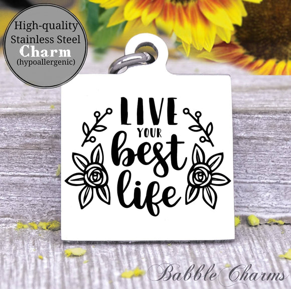 Live your best life, live, live best life charm, Steel charm 20mm very high quality..Perfect for DIY projects