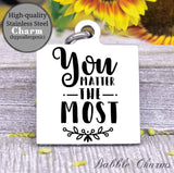 You matter the most, you matter charm, Steel charm 20mm very high quality..Perfect for DIY projects