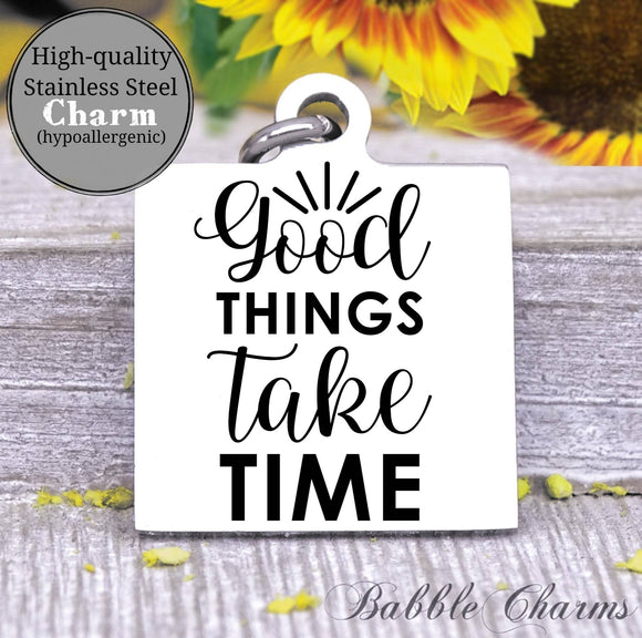 Good things take time, goodthings, workout, workout charm, Steel charm 20mm very high quality..Perfect for DIY projects