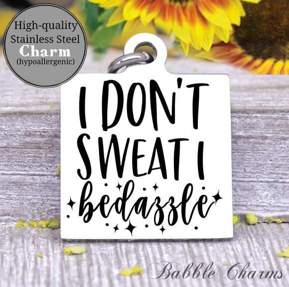 I don't Sweat I bedazzle, gym, gym rat, workout, workout charm, Steel charm 20mm very high quality..Perfect for DIY projects