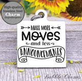 Make more moves, less announcements charm, Steel charm 20mm very high quality..Perfect for DIY projects