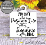 You can't live a positive life with a negative mind, positive life charm, Steel charm 20mm very high quality..Perfect for DIY projects