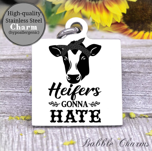Heifer gonna hate, heifer harm, cow, cow charm, Steel charm 20mm very high quality..Perfect for DIY projects