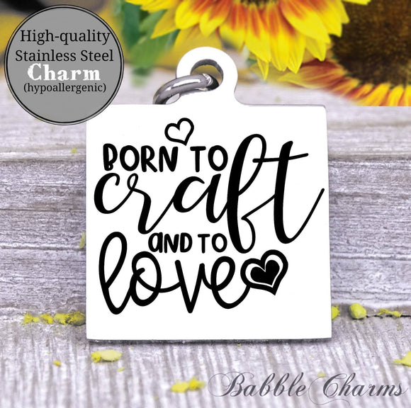 Born to craft and love, born to craft, craft charm, Steel charm 20mm very high quality..Perfect for DIY projects