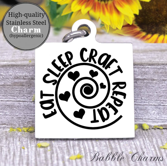 Eat sleep craft repeat, born to craft, craft charm, Steel charm 20mm very high quality..Perfect for DIY projects