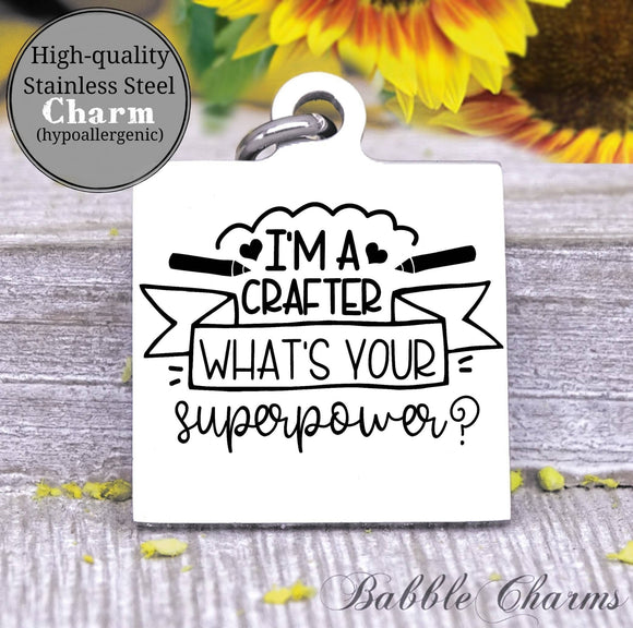 I'm a crafter, what's your superpower, born to craft, craft charm, Steel charm 20mm very high quality..Perfect for DIY projects