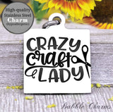 Crazy craft lady, born to craft, craft charm, Steel charm 20mm very high quality..Perfect for DIY projects