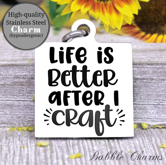 Life is better after I craft, time to craft, born to craft, craft charm, Steel charm 20mm very high quality..Perfect for DIY projects