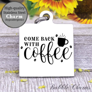 Come back with coffee, coffee, coffee charm, Steel charm 20mm very high quality..Perfect for DIY projects
