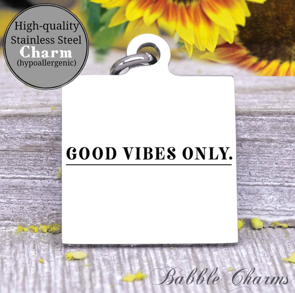 Good vibes only, good vibes, good vibes only charm, Steel charm 20mm very high quality..Perfect for DIY projects