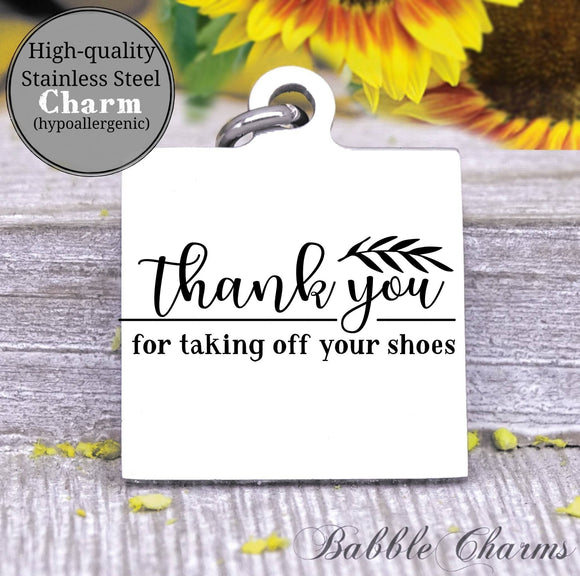 Thank you for taking off your shoes, thank you charm, Steel charm 20mm very high quality..Perfect for DIY projects