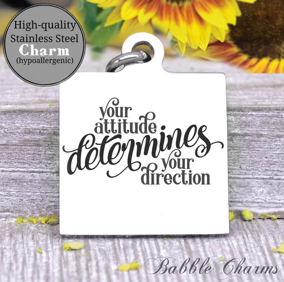Your attitude determines your direction, attitude charm, Steel charm 20mm very high quality..Perfect for DIY projects