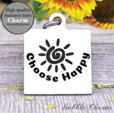Choose happy, choose happy charm, happy, sunshine charm, Steel charm 20mm very high quality..Perfect for DIY projects