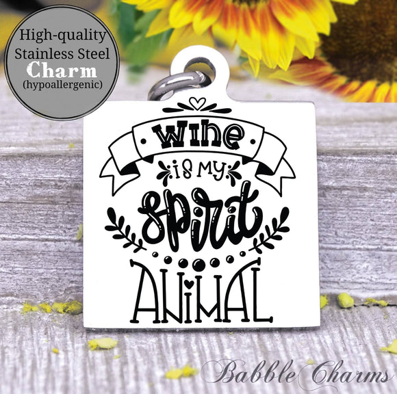 Wine is my spirit animal, spirit animal, wine, wine charm, Steel charm 20mm very high quality..Perfect for DIY projects