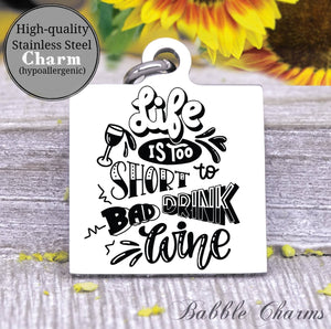 Life is too short to drink bad wine, mom charm, wine, wine charm, Steel charm 20mm very high quality..Perfect for DIY projects