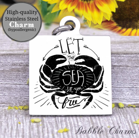 Let the sea set you free, sea, crab, sea charm, Steel charm 20mm very high quality..Perfect for DIY projects