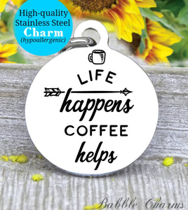 Life happens coffee helps, coffee charm, coffee charm, l love coffee, Steel charm 20mm very high quality..Perfect for DIY projects