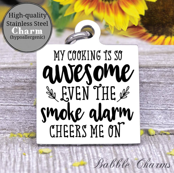 My cooking is so awesome, smoke alarm, kitchen, kitchen charm, cooking charm, Steel charm 20mm very high quality..Perfect for DIY projects